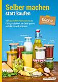 Selber machen statt kaufen - Küche 137 gesündere Alternativen zu Fertigprodukten, die Geld sparen und die Umwelt schonen