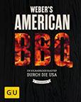 Weber's American BBQ Ein kulinarischer Roadtrip durch die USA (GU Weber's Grillen)