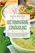 Histaminarme Ernährung Histamin-Intoleranz Kochbuch mit 99 leckeren Rezepten für einen beschwerdefreien Genuss sowie wichtigen Hintergrundinformationen. Histaminarm kochen leicht