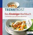 Trennkost - Das Einsteiger-Kochbuch 130 Rezepte zum einfachen Abnehmen