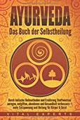 Ayurveda Das Buch der Selbstheilung. Durch indische Heilmethoden und Ernährung Stoffwechsel anregen, entgiften, abnehmen und Gesundheit verbessern + mehr Entspannung und Heilung für
