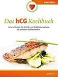 Das hCG Kochbuch Leckere Rezepte für die Diät- und Stabilisierungphase der beliebten Stoffwechselkur