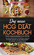 Das neue HCG Diät Kochbuch - Schnell und gesund abnehmen mit der HCG Diät Das HCG Diät Kochbuch mit leckeren, einfachen & schellen Rezepten für die Stoffwechselkur - für Anfänger und