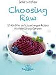 Choosing Raw 125 köstliche, einfache und vegane Rezepte mit vielen Rohkost-Optionen