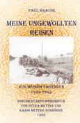 Paul Krause/Meine ungewollten Reisen/Aus meinem Tagebuch 1939-1945/Dokumentarfilmdrehbuchcover von Karin Mettke-Schöder und Petra Mettke