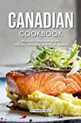 Canadian Cookbook Delicious Canadian Recipes that will Offer you a Taste of Canada
