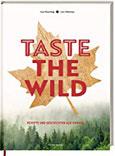 Taste the Wild Rezepte und Geschichten aus Kanada