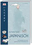 Authentisch japanisch 100 Rezepte aus der japanischen Familienküche