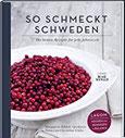 So schmeckt Schweden Die besten Rezepte für jede Jahreszeit. Lagom – kochen und genießen in Balance