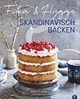 Skandinavisch Backen Fika & Hygge. Ein Backbuch nicht nur für Skandinavienfreunde. Backen mit Liebe und Hingabe