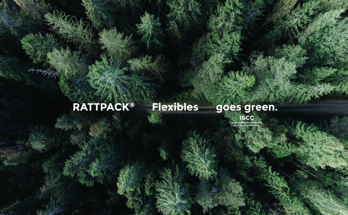 RATTPACK® Flexibles goes green. www.rattpack.eu Verpackungen mit ISCC Zertifizierung von Rattpack aus Deutschland und Österreich. Transparenz und Verantwortung.