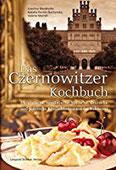 Das Czernowitzer Kochbuch Urkrainische, rumänische, jüdische, deutsche und polnische Köstlichkeiten aus der Bukowina