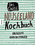 Das große Neuseeland Kochbuch 190 Rezepte gegen das Fernweh