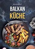 Balkan Küche Das Kochbuch mit den leckersten Rezepten, die man probieren sollte!