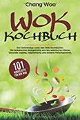 WOK Kochbuch 101 Wokrezepte für den Wok. Der Geheimtipp unter den Wok Kochbücher. Die beliebtesten Wokgerichte