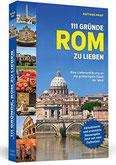 111 Gründe, Rom zu lieben Eine Liebeserklärung an die großartigste Stadt der Welt. Aktualisierte und erweiterte Neuausgabe mit Bonusgründen