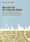 Cover Wurzeln für die lebende Stadt. Harris C. M. Tiddens. ISBN 978-3-86581-468-5-