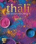 Thali - das Indien Kochbuch 100 Rezepte die Vielfalt Indiens auf einer Platte