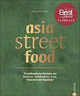 Asiatische Küche asia street food. Authentische Rezepte aus Thailand, Myanmar, Laos, Kambodscha und Vietnam. Kochen mit dem neuen asia streetfood Kochbuch – wie ein Spaziergang durch