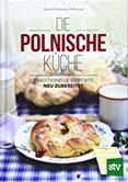 Die Polnische Küche Traditionelle Gerichte - neu zubereitet