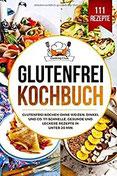 Glutenfrei Kochbuch Glutenfrei kochen ohne Weizen, Dinkel und Co. 111 schnelle, gesunde und leckere Rezepte in unter 20 min.