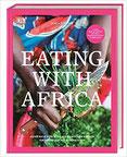 Eating with Africa Meine Reise durch die afrikanischen Küchen. Ein Kochbuch mit Geschichten.