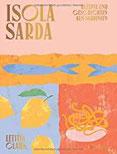 Isola Sarda Rezepte und Geschichten aus Sardinien - Italienisches Kochbuch - Sardisches Kochbuch - Rezepte von der Insel Sardinien