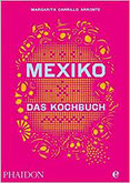 Mexiko-Das Kochbuch Die Bibel der mexikanischen Küche