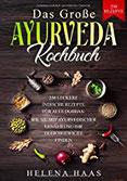 Das große Ayurveda Kochbuch 230 Leckere Indische Rezepte für alle Doshas - Wie Sie mit Ayurvedischer Ernährung Ihr Gleichgewicht finden