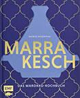 Marrakesch - Das Marokko-Kochbuch Über 70 authentische Rezepte von Couscous über Hummus bis Tajine