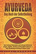 Ayurveda Das Buch der Selbstheilung. Durch indische Heilmethoden und Ernährung Stoffwechsel anregen, entgiften, abnehmen und Gesundheit verbessern + mehr Entspannung und Heilung für Körper &