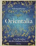 Orientalia Neue Rezepte aus den Küchen Persiens