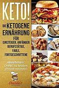 KETO! Die ketogene Ernährung für Einsteiger, Anfänger Berufstätige, Faule, Fortgeschrittene Das Ketogene Kochbuch mit 99 ketogene Rezepte zu Paleo, ... & Veganer (inkl. Diätplan) (Teil, Band 1)