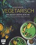 Aromenfeuerwerk - Vegetarisch - Die neue grüne Küche 100 Rezepte mit spannenden Aromen, Kräutern und Gewürzen