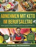 Abnehmen mit Keto im Berufsalltag Effektiv Gewicht verlieren in Rekordzeit durch die Ketogene Ernährung. Schnelle Rezepte zum Zeit sparen - Gesunde Meal Prep Gerichte zum Mitnehmen