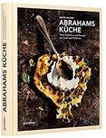 Abrahams Küche Neue Esskultur und Rezepte aus Israel und Palästina