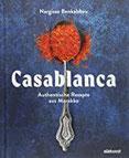 Casablanca Authentische Rezepte aus Marokko voller Herz und Leidenschaft - abwechslungsreich, aromatisch, traditionell und modern