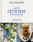 Mein Istrien-Kochbuch. 70 authentische Rezepte mit regionalen Spezialitäten sowie Geschichten über Kultur, Kulinarik und Landschaft