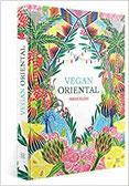 Vegan Oriental sinnliche, orientalische Küche ausgesuchte Gemüse-Köstlichkeiten aus der orientalischen Küche