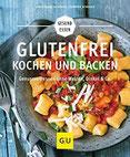 Glutenfrei kochen und backen Genussvoll essen ohne Weizen, Dinkel & Co. (GU Gesund Essen)