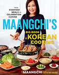 Maangchi's Big Book of Korean Cooking From Everyday Meals to Celebration Cuisine