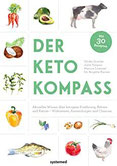 Der Keto-Kompass Aktuelles Wissen über ketogene Ernährung, Ketone und Ketose – Wirkweisen, Anwendungen und Chancen