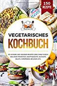 Vegetarisches Kochbuch 150 leckere und gesunde Rezepte ganz ohne Fleisch. Inklusive Frühstück, Hauptgerichte, Aufläufe, Salate, Vorspeisen, Beilagen, etc.