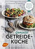 Geniale Getreideküche Vegetarisch und vollwertig genießen mit Dinkel, Quinoa und Co.