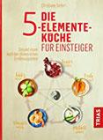 Die 5-Elemente-Küche für Einsteiger Gesund essen nach der chinesischen Ernährungslehre