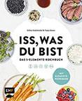 Iss, was du bist - Das 5-Elemente-Kochbuch TCM