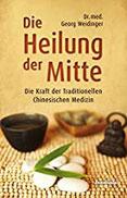 Die Heilung der Mitte Die Kraft der Traditionellen Chinesischen Medizin