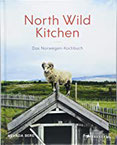 North Wild Kitchen Das Norwegen-Kochbuch