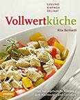 Vollwertküche - Gesund, einfach, delikat Über 200 vegetarische Rezepte zum Nachkochen und Genießen