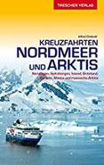 Reiseführer Kreuzfahrten Nordmeer und Arktis Norwegen, Spitzbergen, Island, Grönland, Kanada, Alaska und russische Arktis (VLB Reihenkürzel SM825 - Trescher-Reihe Reisen)